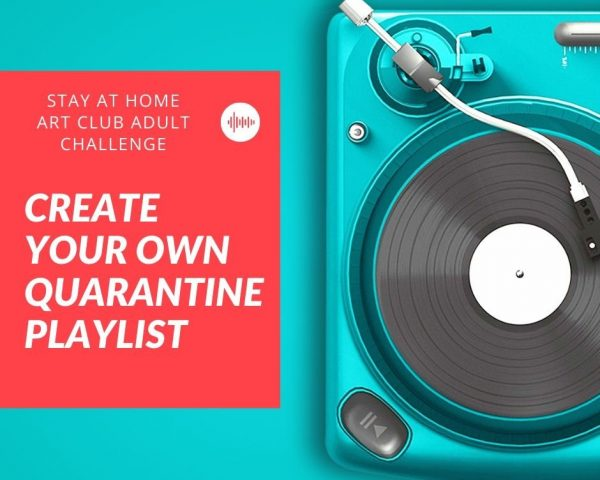 Week 4 - Create your own Quarantine Playlist!